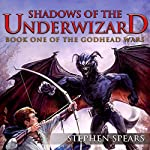 Shadows of the Underwizard: The Godhead Wars, Book 1 | Stephen Spears