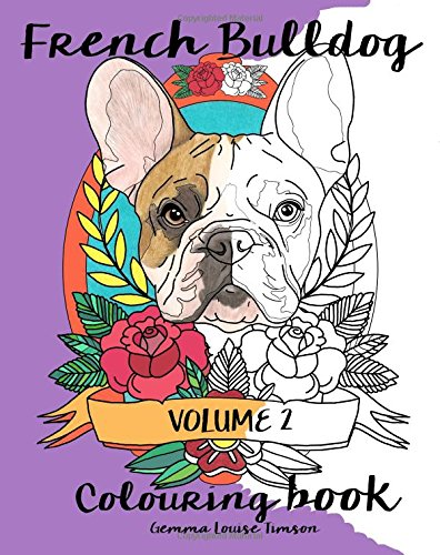 Read Online French Bulldog Colouring Book.: Volume 2. (Frenchies) pdf