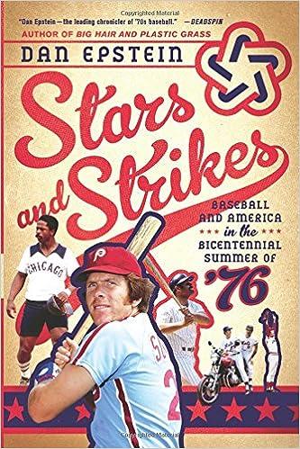 2815b1de1 Stars and Strikes  Baseball and America in the Bicentennial Summer of  76   Dan Epstein  9781250072542  Amazon.com  Books