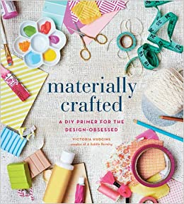 Materially Crafted A Diy Primer For The Design Obsessed Victoria