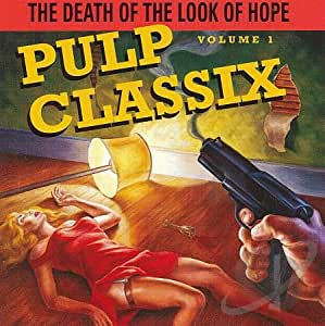 Pulp Classix:  Volume 1: The Death of the Look of Hope
