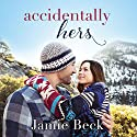 Accidentally Hers: Sterling Canyon Audiobook by Jamie Beck Narrated by Kate Rudd