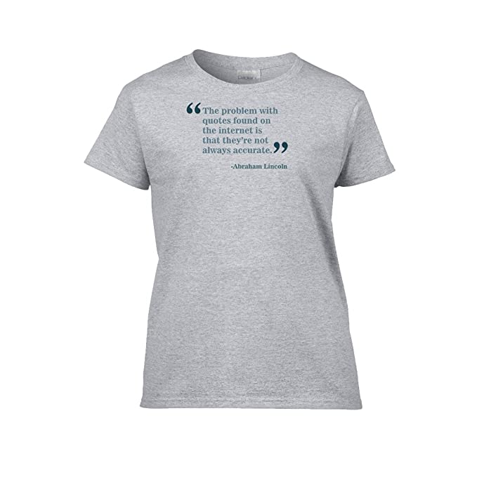 Womens Iamtee The Problem With Quotes Found On The Internet Is That