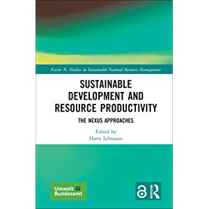 Sustainable Development and Resource Productivity: The Nexus Approaches (Factor X: Studies in Sustainable Natural…