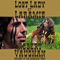 Lost Lady of Laramie: The Founders, Book 1 Audiobook by Robert Vaughan Narrated by John Burlinson
