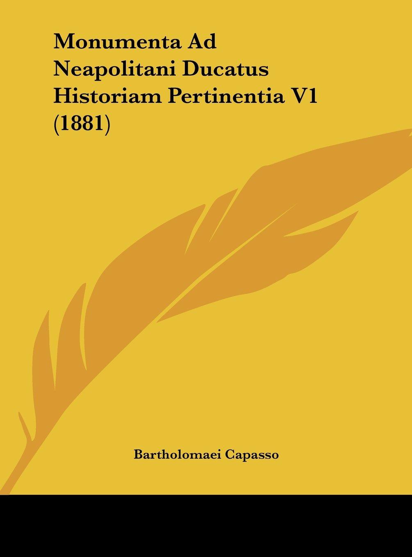 Download Monumenta Ad Neapolitani Ducatus Historiam Pertinentia V1 (1881) (Latin Edition) pdf