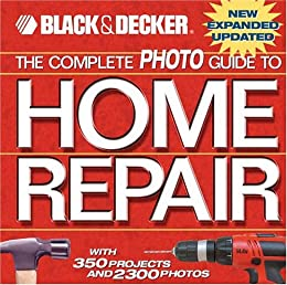 The Complete Photo Guide to Home Repair: with 350 Projects and 2300 Photos