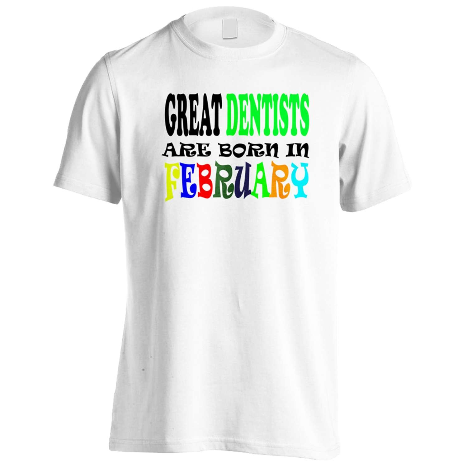 GREAT DENTISTS ARE BORN IN FEBRUARY FUNNY Men's T-Shirt Tee w60m
