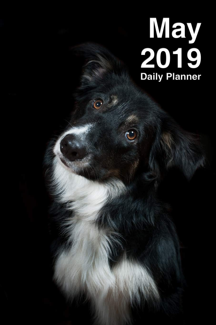 May 2019 Daily Planner: One Month Border Collie Planner for ...