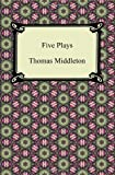Five Plays (the Revenger's Tragedy and Other Plays), Thomas Middleton, 1420945416