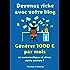 Devenez riche avec votre blog : Générez 1000 € par mois en automatique et virez votre patron !