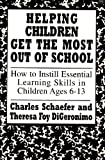 Helping Children Get the Most Out of School, Charles E. Schaefer, 1568214030