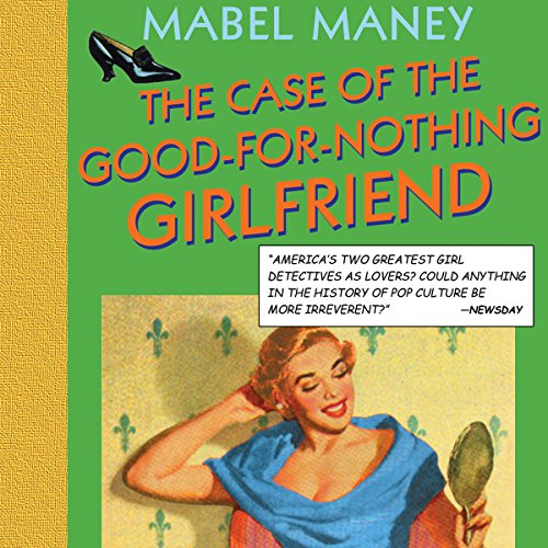 The Case of the Good-for-Nothing Girlfriend: A Nancy Clue and Cherry Aimless Mystery, Book 2