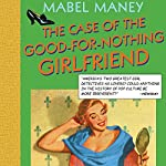 The Case of the Good-for-Nothing Girlfriend: A Nancy Clue and Cherry Aimless Mystery, Book 2 | Mabel Maney