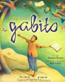 My Name is Gabito / Me llamo Gabito: The Life of Gabriel Garcia Marquez (English, Multilingual and Spanish Edition)