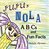 Juju's NOLA ABC's and Fun Facts, Michelle Hirstius, 098592022X