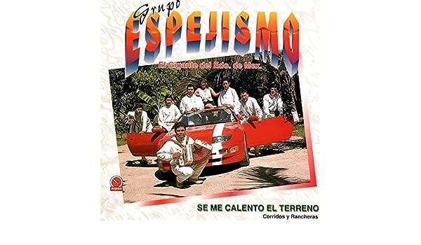 Se Me Calentó el Terreno (Corridos y Rancheras) by Grupo Espejismo el Gigante del Edo. de México on Amazon Music - Amazon.com
