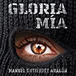Gloria mía [Gloria Mine]   Manuel Gutiérrez Aragón