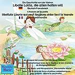 Die Geschichte von der kleinen Libelle Lolita, die allen helfen will. Deutsch-Französisch: L'histoire de la petite libellule Laurie qui veut toujours aider tout le monde. Allemand-Francais   Wolfgang Wilhelm