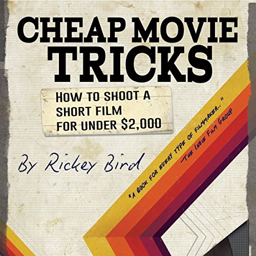 Cheap Movie Tricks: How to Shoot a Short Film for Under $2,000 by Mango Publishing