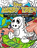 The Angry TRex: Color Me Calm Kids Coloring Activity Book to Relieve Anger, Stress and Anxiety: Kids Self Help Workbook with Tips, Tricks, Ways to Be Happy and 70+ Large Coloring Pages