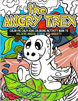 The Angry TRex Color Me Calm Kids Coloring Activity Book To Relieve