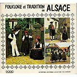 Folklore et tradition en Alsace : Le costume - Les danses - Les légendes - Les dictons