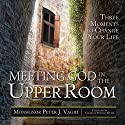 Meeting God in the Upper Room: Three Moments to Change Your Life Audiobook by Peter J. Vaghi Narrated by Alan Hirt