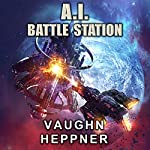 A. I. Battle Station: The A.I. Series, Book 4 | Vaughn Heppner