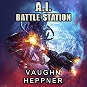 A. I. Battle Station: The A.I. Series, Book 4 | Vaughn Heppner