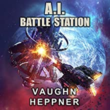 A. I. Battle Station: The A.I. Series, Book 4 Audiobook by Vaughn Heppner Narrated by Marc Vietor