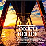 Anxiety Relief: A Full Guide to Understanding and Managing Your Anxiety Disorder: How to Identify Your Symptoms and Find a Treatment That Improves Your Life! | Stan Kozak