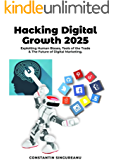 HACKING DIGITAL GROWTH  2025: Exploiting Human Biases,  Tools of the Trade  & The Future of Digital Marketing