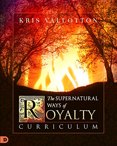 (The Supernatural Ways of Royalty Curriculum: Discovering Your Rights and Privileges of Being a Son or Daughter of God)