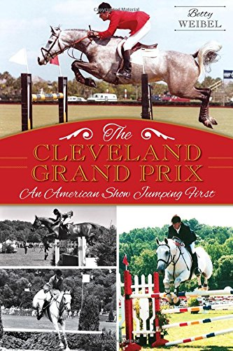 The Cleveland Grand Prix: An American Show Jumping First (Sports)
