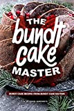 The Bundt Cake Master: Bundt Cake Recipes from Bundt Cake Masters