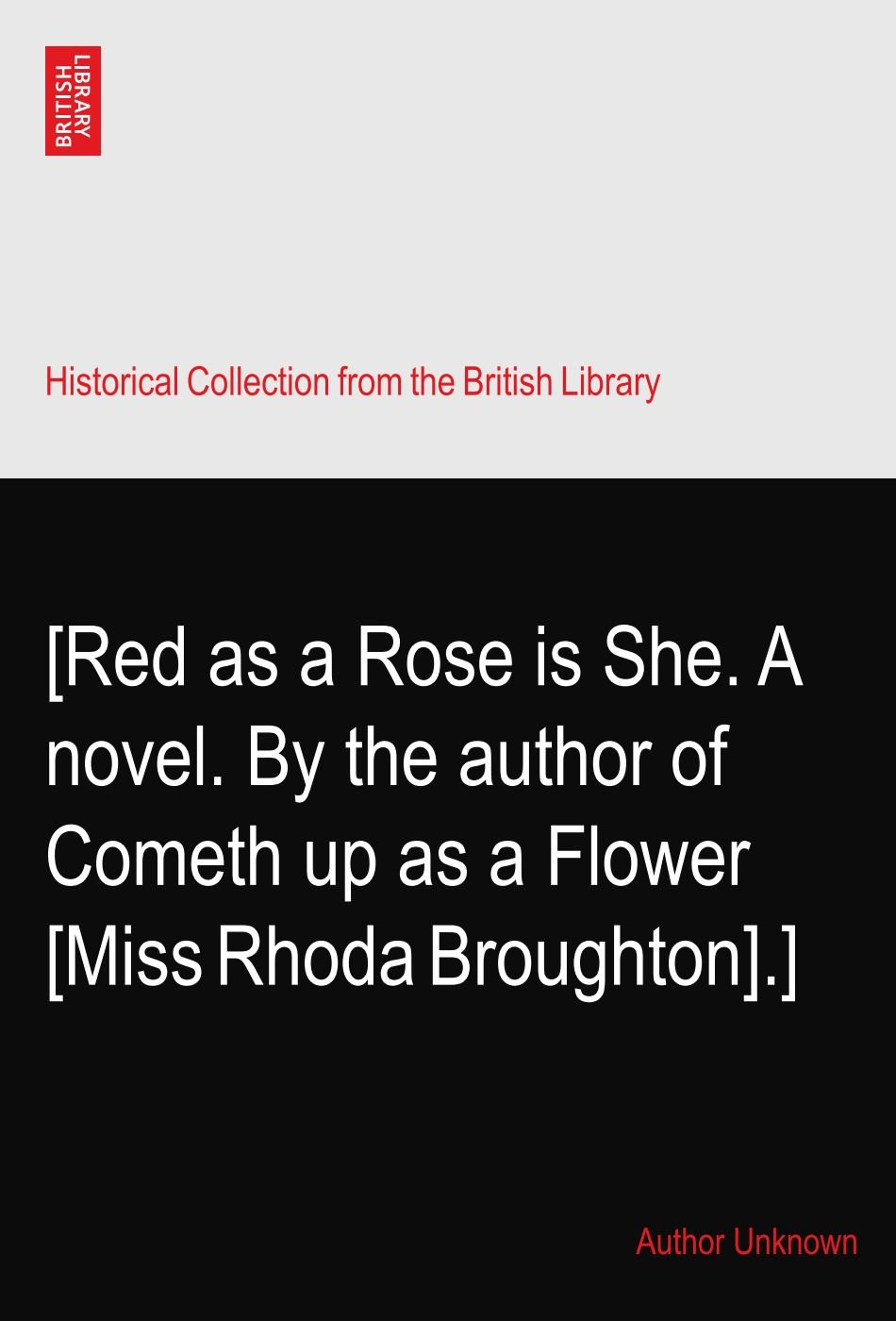 [Red as a Rose is She. A novel. By the author of Cometh up as a Flower [Miss Rhoda Broughton].] PDF