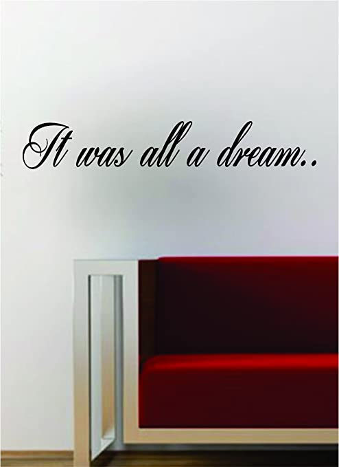 Amazon Com It Was All A Dream Hip Hop Rap Quote Decal
