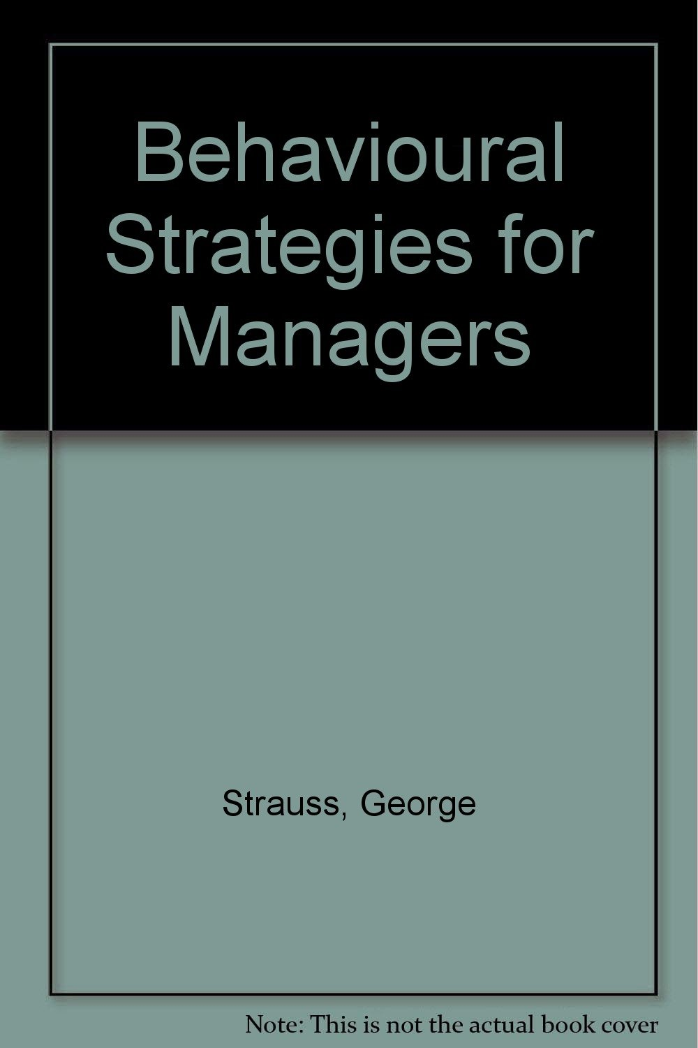 Behavioral Strategies for Managers: George Strauss, Leonard R ...