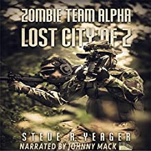 Zombie Team Alpha: Lost City of Z: Zombie Team Alpha, Book 2 Audiobook by Steve R. Yeager Narrated by Johnny Mack