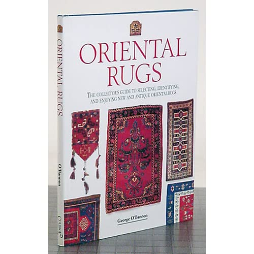 Oriental Rugs: The Collector's Guide to Selecting, Identifying, and Enjoying New and Antique Oriental Rugs (The Collector's Library) George W. O'Bannon