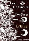 Les Chasseurs des Ténèbres: L'Elue - Tome 2 par Paxtee