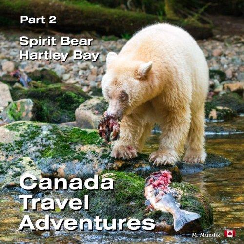 Download Canada Travel Adventures Part 2 Spirit Bear Hartley Bay PDF Text fb2 ebook