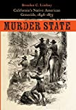 """Brendan C. Lindsay, """"Murder State: California's Native American Genocide, 1846-1873"""" (University of Nebraska Press, 2012)"""