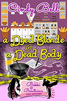 A Dyed Blonde and a Dead Body (A Bekki the Beautician Cozy Mystery Book 2) by [Bell, Cindy]
