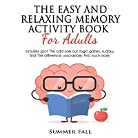 The Easy and Relaxing Memory Activity Book for Adult: Spot the Odd One Out, Logic Games, Sudoku, Find the Difference…