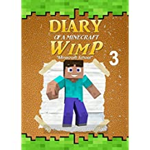 Diary of a Minecraft WimP Book 3: Minecraft School (An Unofficial Minecraft Book) (Minecraft Survival Adventures)
