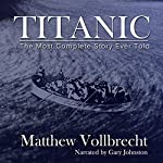 Titanic: The Most Complete Story Ever Told | Matthew Vollbrecht