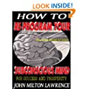 How To Reprogram Your Subconscious Mind For Success and Prosperity