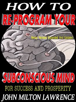 How To Reprogram Your Subconscious Mind For Success and Prosperity by [Lawrence, John Milton]